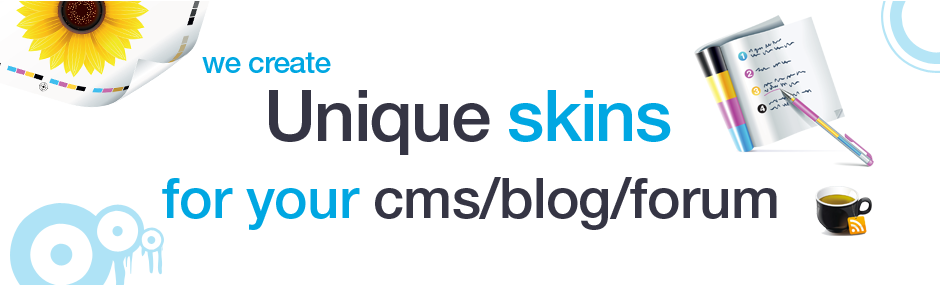 We create unique skins for your cms/blog/forum